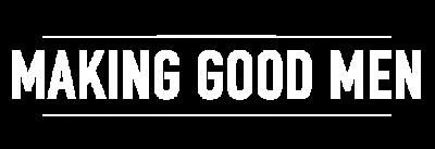 Making Good Men